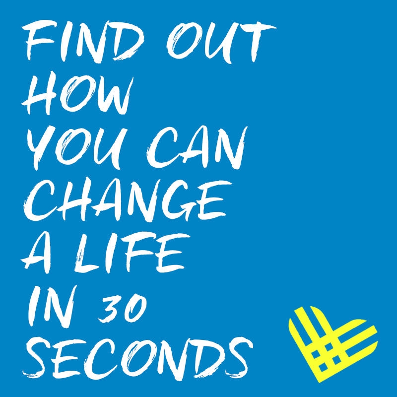 Find out how you can change a life in 30 seconds